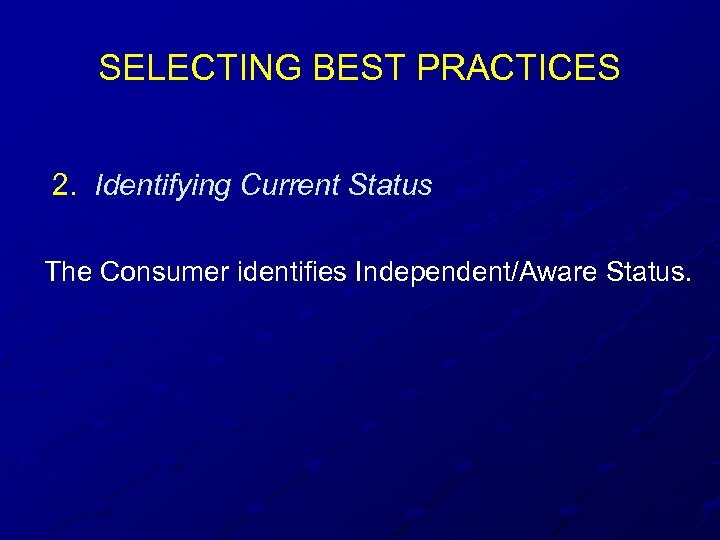 SELECTING BEST PRACTICES 2. Identifying Current Status The Consumer identifies Independent/Aware Status.