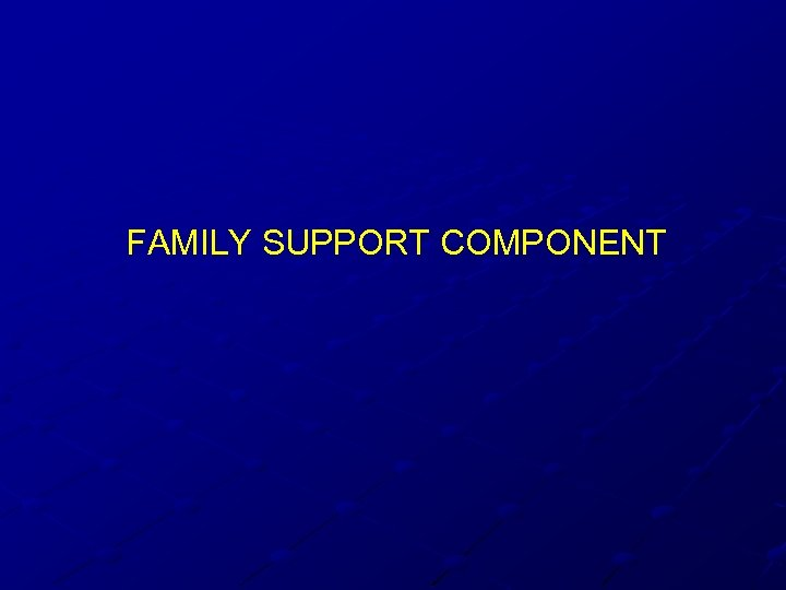 FAMILY SUPPORT COMPONENT