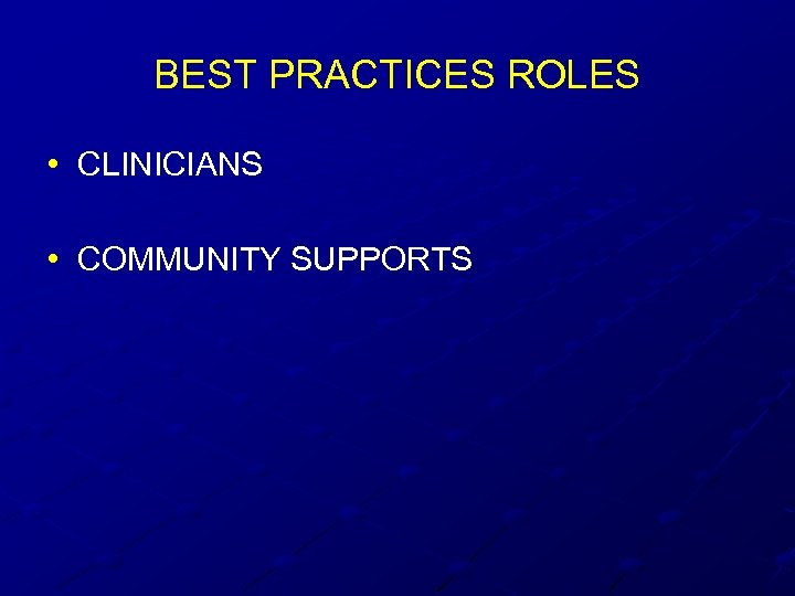 BEST PRACTICES ROLES • CLINICIANS • COMMUNITY SUPPORTS