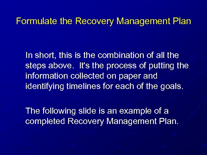 Formulate the Recovery Management Plan In short, this is the combination of all the