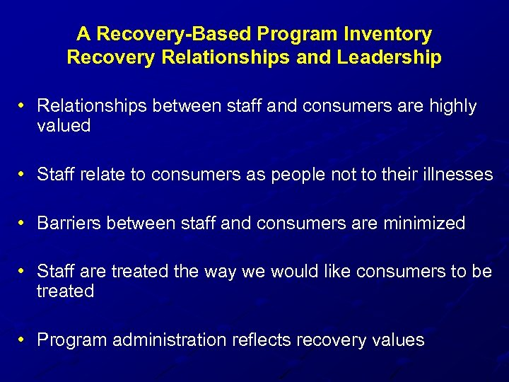 A Recovery-Based Program Inventory Recovery Relationships and Leadership • Relationships between staff and consumers