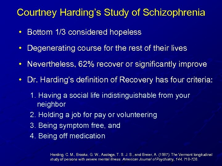 Courtney Harding's Study of Schizophrenia • Bottom 1/3 considered hopeless • Degenerating course for