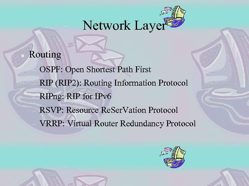 Network Layer Routing OSPF: Open Shortest Path First RIP (RIP 2): Routing Information Protocol