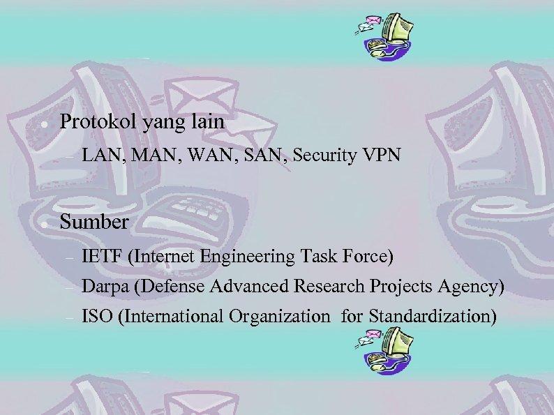 Protokol yang lain LAN, MAN, WAN, Security VPN Sumber IETF (Internet Engineering Task
