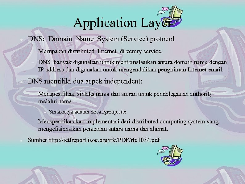 Application Layer DNS: Domain Name System (Service) protocol Merupakan distributed Internet directory service. DNS