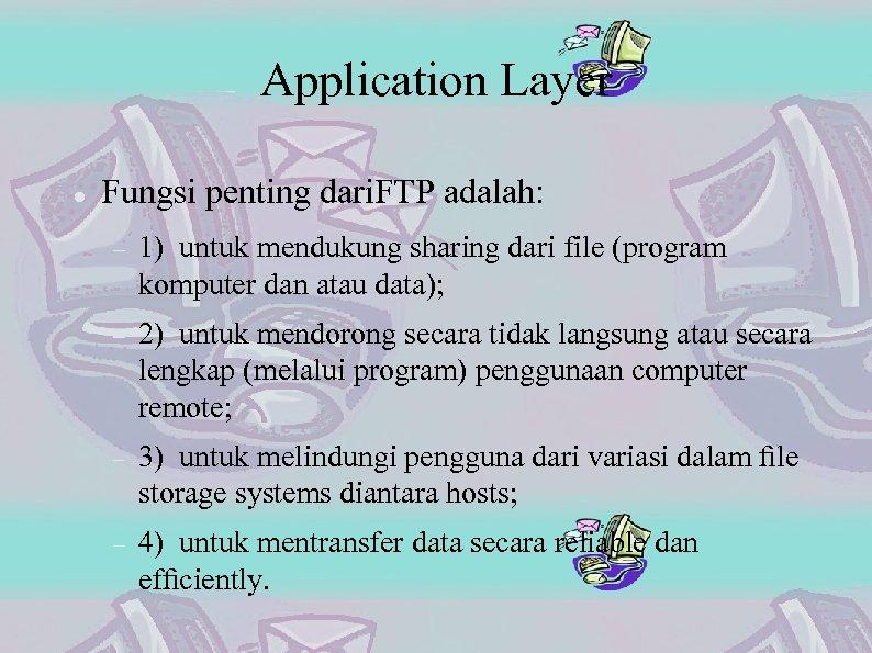 Application Layer Fungsi penting dari. FTP adalah: 1) untuk mendukung sharing dari file (program