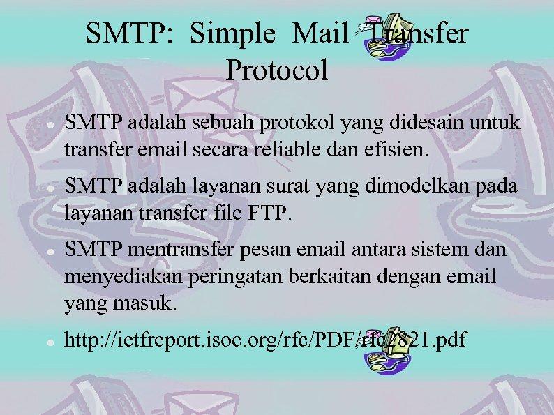SMTP: Simple Mail Transfer Protocol SMTP adalah sebuah protokol yang didesain untuk transfer email