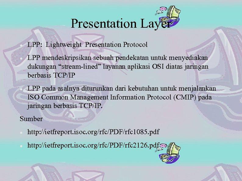 """Presentation Layer LPP: Lightweight Presentation Protocol LPP mendeskripsikan sebuah pendekatan untuk menyediakan dukungan """"stream-lined"""""""