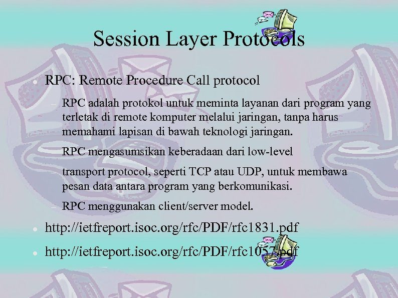 Session Layer Protocols RPC: Remote Procedure Call protocol RPC adalah protokol untuk meminta layanan