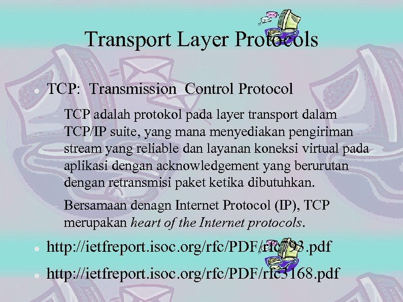 Transport Layer Protocols TCP: Transmission Control Protocol TCP adalah protokol pada layer transport dalam