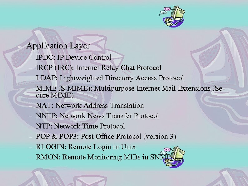 Application Layer IPDC: IP Device Control IRCP (IRC): Internet Relay Chat Protocol LDAP: