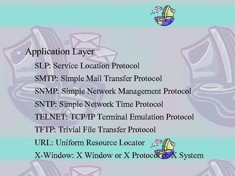 Application Layer SLP: Service Location Protocol SMTP: Simple Mail Transfer Protocol SNMP: Simple