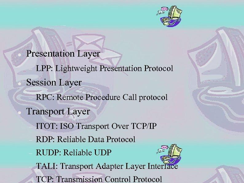 Presentation Layer Session Layer LPP: Lightweight Presentation Protocol RPC: Remote Procedure Call protocol
