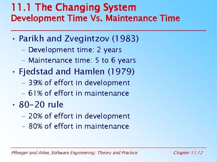 11. 1 The Changing System Development Time Vs. Maintenance Time • Parikh and Zvegintzov