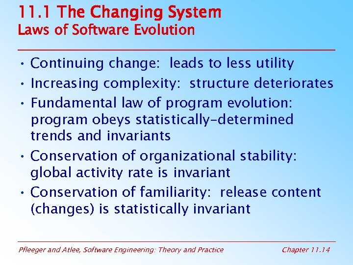 11. 1 The Changing System Laws of Software Evolution • Continuing change: leads to
