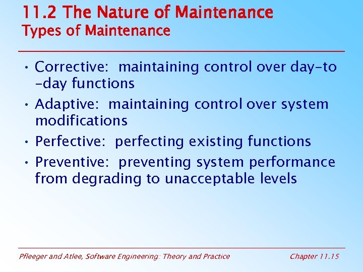 11. 2 The Nature of Maintenance Types of Maintenance • Corrective: maintaining control over