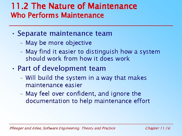 11. 2 The Nature of Maintenance Who Performs Maintenance • Separate maintenance team –
