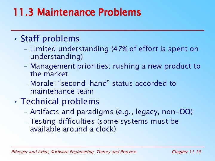 11. 3 Maintenance Problems • Staff problems – Limited understanding (47% of effort is