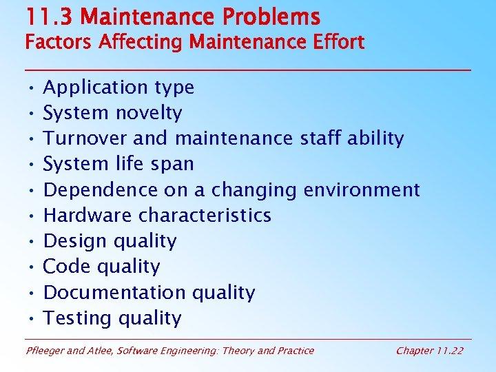 11. 3 Maintenance Problems Factors Affecting Maintenance Effort • Application type • System novelty