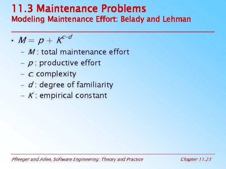 11. 3 Maintenance Problems Modeling Maintenance Effort: Belady and Lehman • M=p+K – –