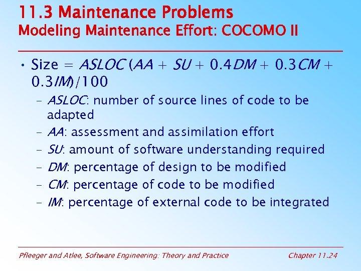 11. 3 Maintenance Problems Modeling Maintenance Effort: COCOMO II • Size = ASLOC (AA