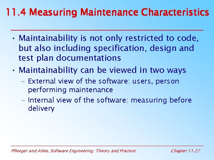 11. 4 Measuring Maintenance Characteristics • Maintainability is not only restricted to code, but
