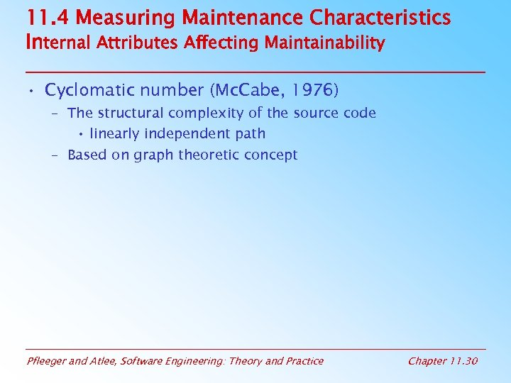11. 4 Measuring Maintenance Characteristics Internal Attributes Affecting Maintainability • Cyclomatic number (Mc. Cabe,