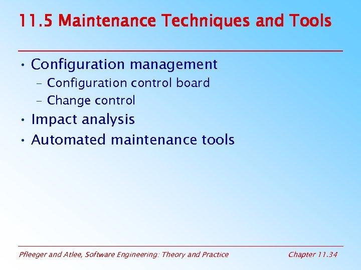 11. 5 Maintenance Techniques and Tools • Configuration management – Configuration control board –