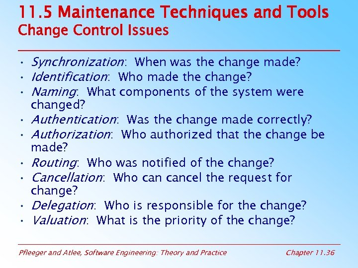 11. 5 Maintenance Techniques and Tools Change Control Issues • Synchronization: When was the