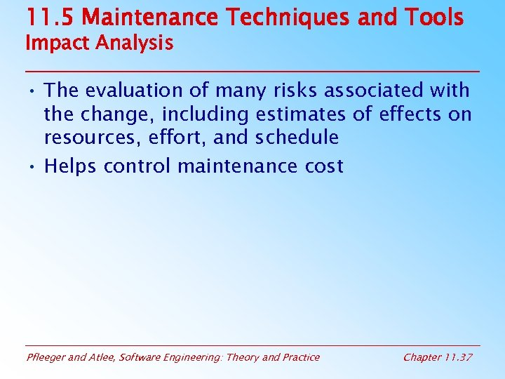 11. 5 Maintenance Techniques and Tools Impact Analysis • The evaluation of many risks
