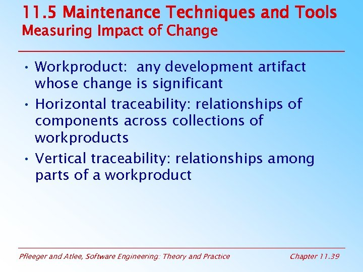 11. 5 Maintenance Techniques and Tools Measuring Impact of Change • Workproduct: any development
