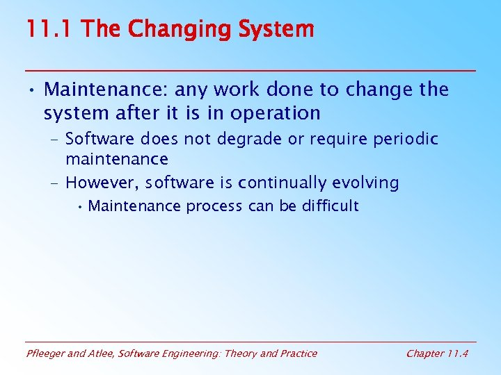11. 1 The Changing System • Maintenance: any work done to change the system