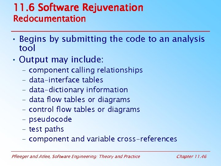 11. 6 Software Rejuvenation Redocumentation • Begins by submitting the code to an analysis