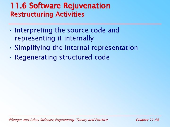 11. 6 Software Rejuvenation Restructuring Activities • Interpreting the source code and representing it