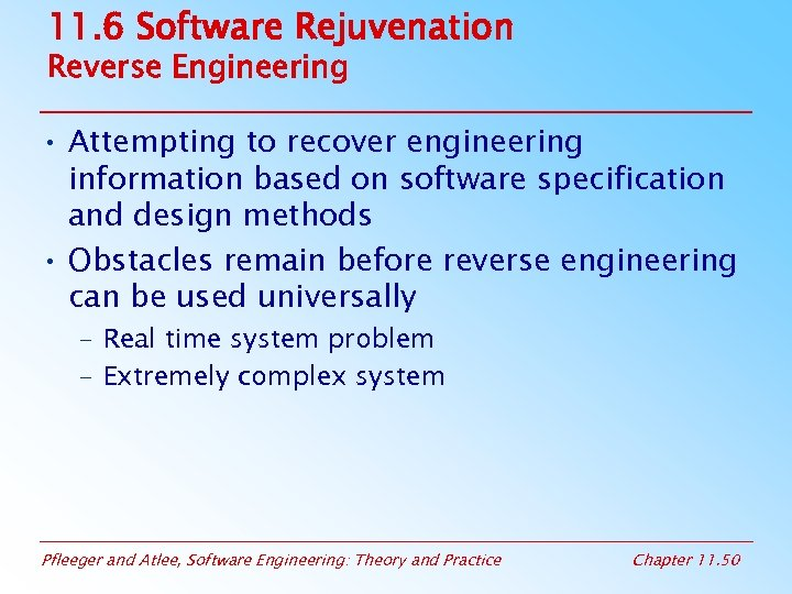 11. 6 Software Rejuvenation Reverse Engineering • Attempting to recover engineering information based on