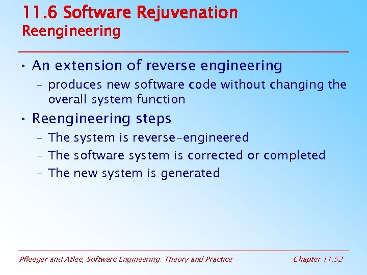 11. 6 Software Rejuvenation Reengineering • An extension of reverse engineering – produces new