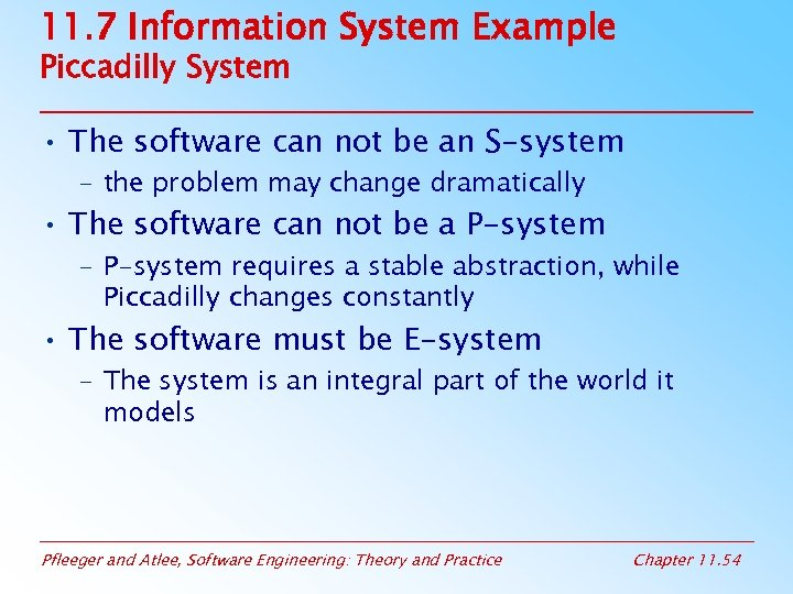 11. 7 Information System Example Piccadilly System • The software can not be an