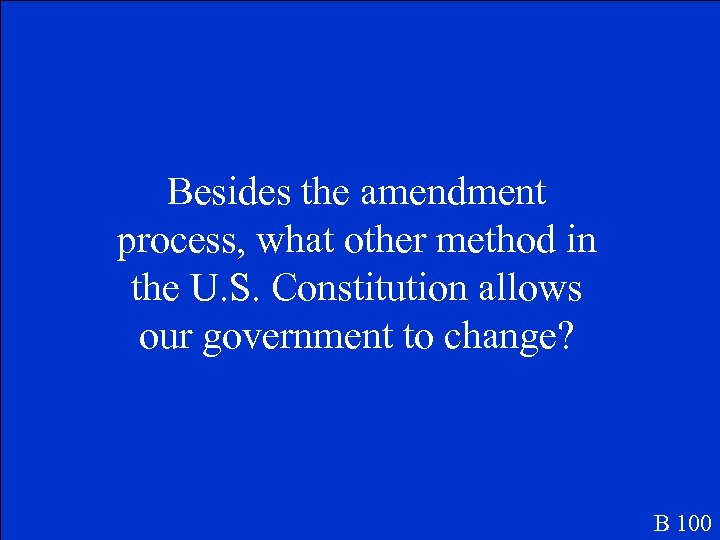 Besides the amendment process, what other method in the U. S. Constitution allows our