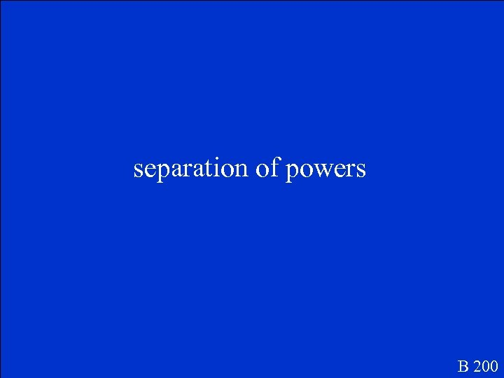 separation of powers B 200