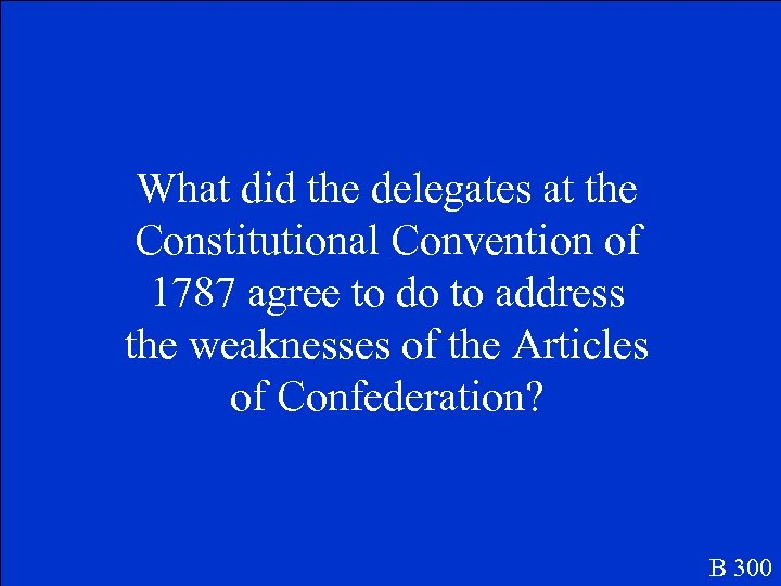 What did the delegates at the Constitutional Convention of 1787 agree to do to