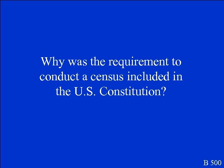 Why was the requirement to conduct a census included in the U. S. Constitution?