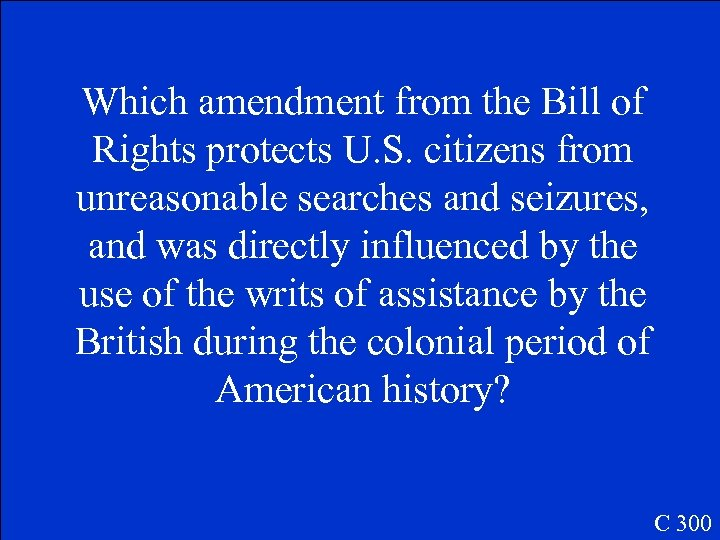 Which amendment from the Bill of Rights protects U. S. citizens from unreasonable searches