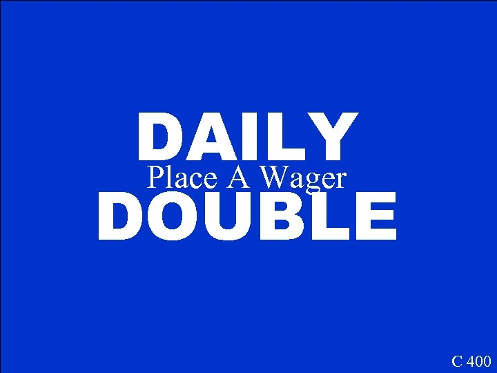 DAILY Place A Wager DOUBLE C 400