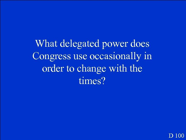 What delegated power does Congress use occasionally in order to change with the times?