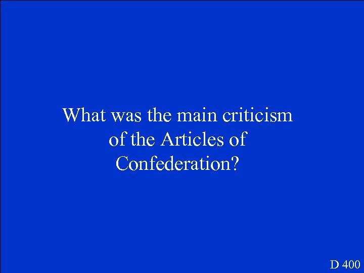 What was the main criticism of the Articles of Confederation? D 400