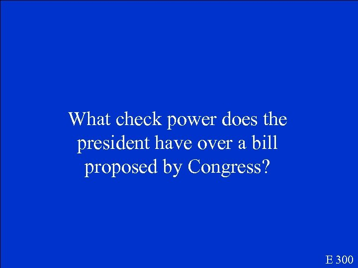 What check power does the president have over a bill proposed by Congress? E