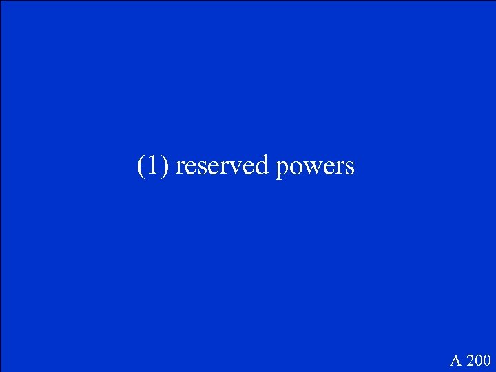 (1) reserved powers A 200