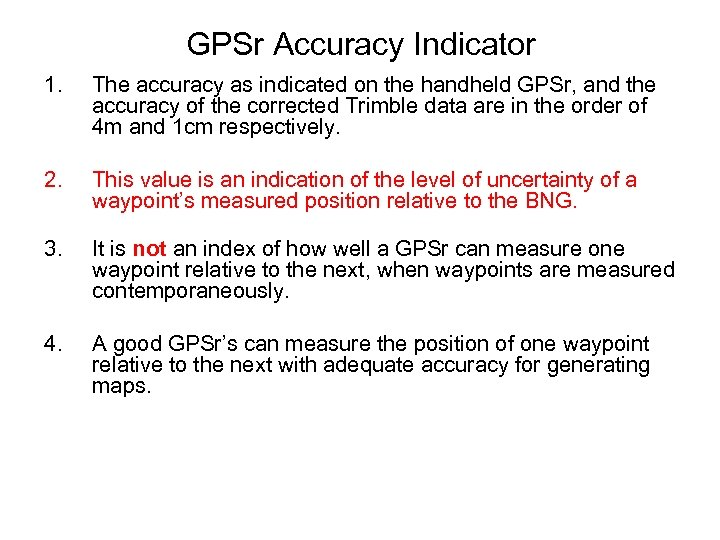 GPSr Accuracy Indicator 1. The accuracy as indicated on the handheld GPSr, and the
