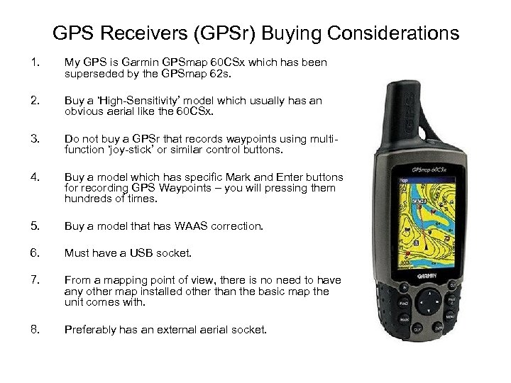 GPS Receivers (GPSr) Buying Considerations 1. My GPS is Garmin GPSmap 60 CSx which