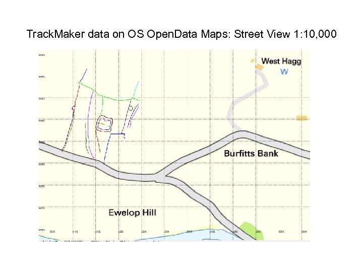 Track. Maker data on OS Open. Data Maps: Street View 1: 10, 000